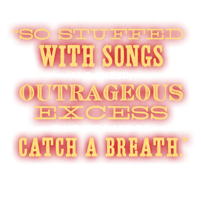 Ao stuffed with songs and sheer, outrageous excess that it's hard to catch a breath. Leah Greenblatt, Entertainment Weekly